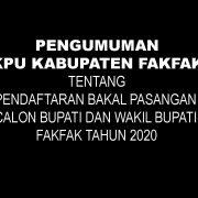 PENDAFTARAN BAKAL PASANGAN CALON BUPATI DAN WAKIL BUPATI FAKFAK TAHUN 2020